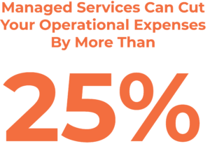 Managed Services can cut your operation expenses by more than 25%