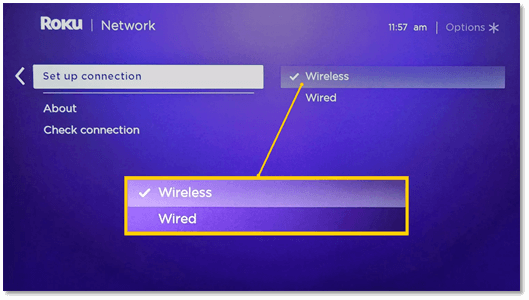 Step 1: During setup for Roku boxes and TVs, you will be prompted to choose Wired or Wireless for connection to a router and the internet.
